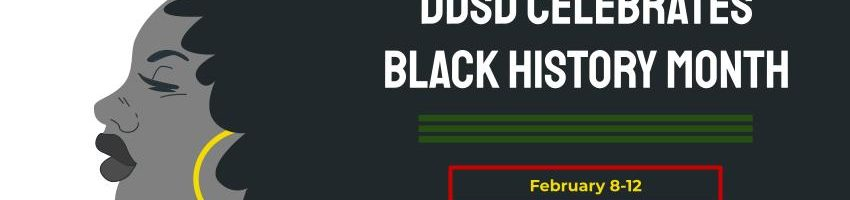 DDSD Celebrates Black History Month - Feb 8-12